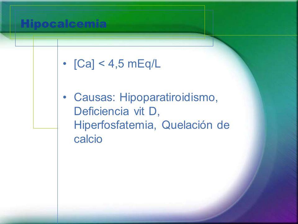 Hipocalcemia [Ca] < 4,5 mEq/L.